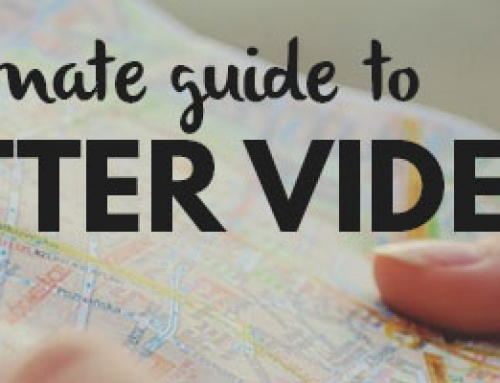 The Ultimate Guide to Creating Better Videos