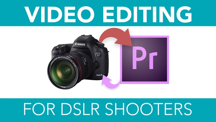 Video Editing for DSLR Shooters