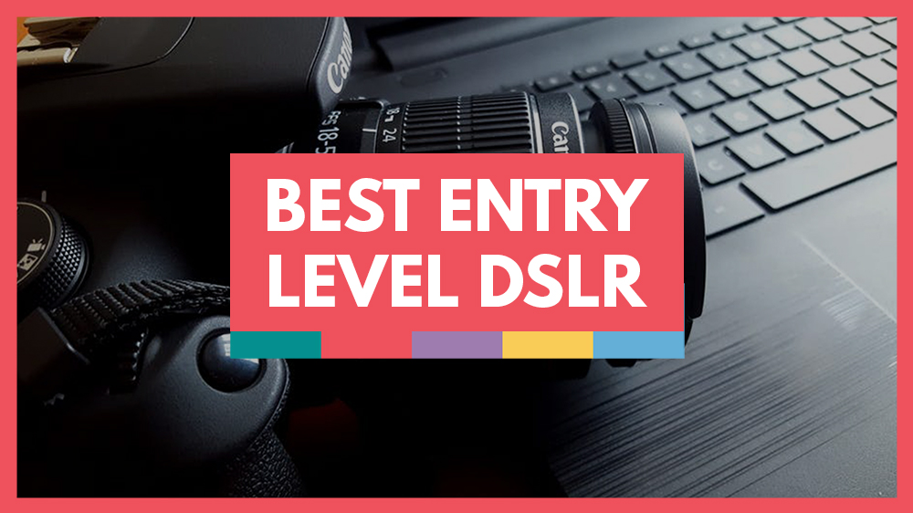 Best Entry Level DSLR