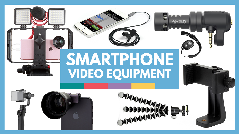The Ultimate Equipment List for Making Videos with a Smartphone